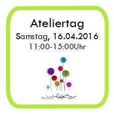 Ateliertag im April – 16.04.2016